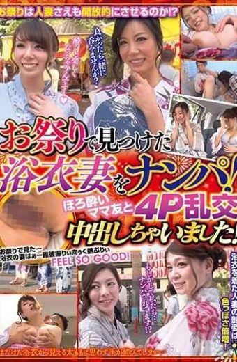 WA-358 A Yukata Wife Found At The Festival Nanpa I Got Out With A Tipsy Mom Buddy 4P Raunch
