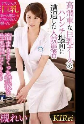 KIR-009 A Hospitalized Patient Who Encountered A Highly Naughty Big Nurse's Harenchi Scene A Great Chance To Have Sexually Treated Semen Accumulated Rei Takatsuki